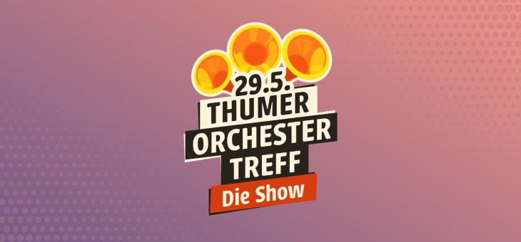 Thumer Orchestertreff – die Show